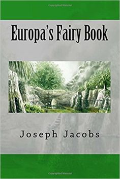 Europa's Fairy Book: Joseph Jacobs: 9781500305437: Amazon.com: Books