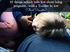 10 things no one tells you about being pregnant... with a Toddler in Tow (Third Trimester)   www.makedoandpush.co.uk