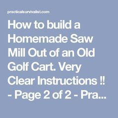 How to build a Homemade Saw Mill Out of an Old Golf Cart. Very Clear Instructions !! - Page 2 of 2 - Practical Survivalist