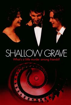 Shallow Grave (1994) -my sister put me on to it. Thanks Corinne, I have watched it many times.