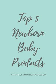 Wondering what the best baby products are for a newborn baby?  Baby's needs are every changing, and the favorite products change monthly as well! Learn about the Top 5 Baby Products for Newborns at FaithFilledMotherhood.com