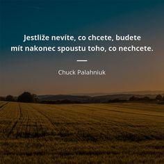 Jestliže nevíte, co chcete, budete mít nakonec spoustu toho, co nechcete. Chuck Palahniuk, Tarot, Love Quotes, Inspirational Quotes, Carpe Diem, Love Life, Buddhism, Motto, Lol