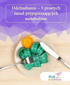 Odchudzanie - 5 prostych zasad przyspieszających metabolizm   Odchudzanie będzie łatwiejsze i skuteczniejsze, jeśli w porę zadbasz o odpowiednie przyspieszenie procesów metabolicznych.