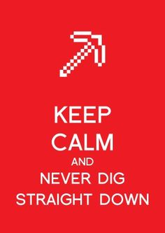 Keep calm and never dig straight down. Learned this one the hard way. Minecraft Quotes, Minecraft Posters, Minecraft Pictures, How To Play Minecraft, Minecraft Party, Amazing Minecraft, Minecraft Stuff, Minecraft Crafts, Minecraft Buildings