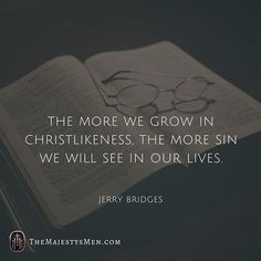 """The more we grow in Christlikeness, the more sin we will see in our lives."" • Jerry Bridges • #christian #life #devotion #faith #trust #hope #love #grace #mercy #gospel #truth #christianity #christianliving #holiness #sin #quotes #words #qotd #jerrybridges #bible #christlike #christfollower #belief #doctrine #theology #jesuschangeseverything #jesusplusnothing #honesty #confessions"