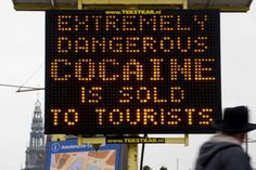 Dangerous cocaine sold to tourists board   Put up in tourists areas in Amsterdam to warn tourists not to buy cocaine  - Google Search