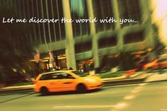 let me discover the world with you...in a yellow cab