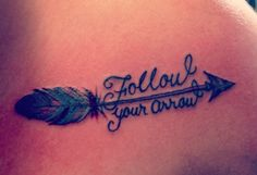 Follow Your Arrow Tattoo