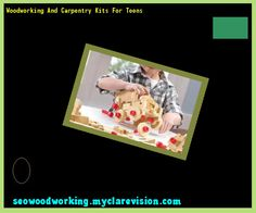 Woodworking And Carpentry Kits For Teens 111005 - Woodworking Plans and Projects!
