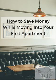 4 Tips for Saving Money While Moving into your First Apartment | Burke Does                                                                                                                                                                                 More