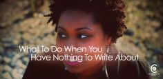 What To Do When You Have Nothing To Write About |