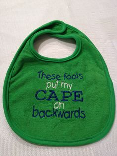 These fools put my cape on backwards - Embroidered Bib. $7.00, via Etsy.