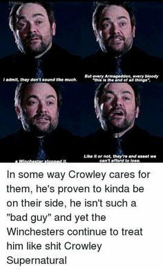 He's like the anti hero, but still a little evil. I miss Crowley