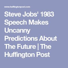 Steve Jobs' 1983 Speech Makes Uncanny Predictions About The Future | The Huffington Post