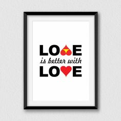 Love is better with love. Printable funny and by Cartelmania