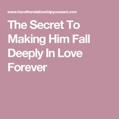 The Secret To Making Him Fall Deeply In Love Forever