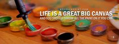 Life is a great big Canvas  And you should throw all the paint on it you can