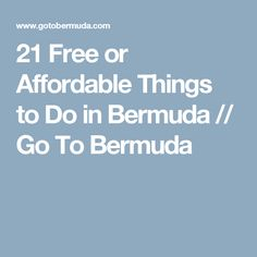 21 Free or Affordable Things to Do in Bermuda // Go To Bermuda