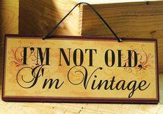 I'm not old, I'm Vintage!