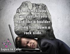 Sometimes lupus will just hit you hard like a boulder rolling free down a rock slide. ‪#‎LupusInColor‬