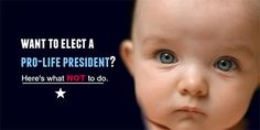 Want to Elect a Pro-Life President? Here's what NOT to do: http://nrlc.cc/1EY5WhP #prolife #election2016
