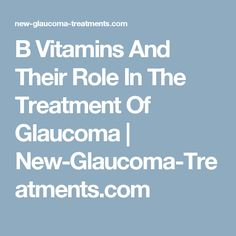 B Vitamins And Their Role In The Treatment Of Glaucoma | New-Glaucoma-Treatments.com