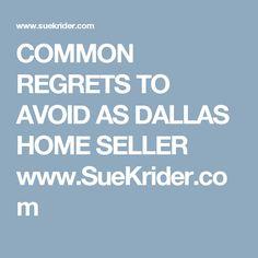 COMMON REGRETS TO AVOID AS DALLAS HOME SELLER  www.SueKrider.com