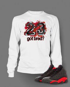 Got Bred Graphic T Shirt to Match Retro Air Jordan 13 Bred Shoe ef66058f6