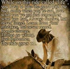 """When on this ride called """"life"""".life goes on. Cowboy Quotes, Cowgirl Quote, Cowgirl And Horse, My Horse, Rodeo Quotes, Western Quotes, Cowgirl Tuff, Senior Quotes, Horse Tips"""