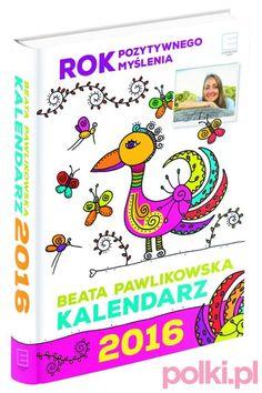 """Beata Pawlikowska- """"Kalendarz 2016: Rok dobrych myśli"""" -ksiazki - Książki - Kultura - Polki.pl #polkipl"""