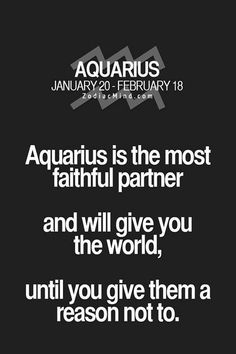 My Aquarius was a narcissistic womanizer. Flirted with ever waitress, bartender, or girl in a 3 mile radius.... Charmed them right onto his dick.