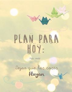 Plan para hoy: fluir #feliz #fcitas #quotes #behappybloguera