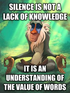 Silence is not a lack of knowledge. It is an understanding of the value of words.