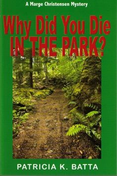 Why Did You Die In the Park? (A Marge Christensen Mystery) by Patricia K. Batta, http://www.amazon.com/gp/product/B003TO6L0C/ref=cm_sw_r_pi_alp_DlmHqb0PBWZAB