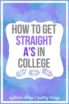How To Get Straight A's In College / How To Get Good Grades In College