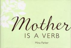 Mother is a verb  by Mina Parker  #books #mothersday $14.95