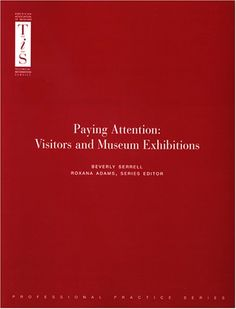 Paying Attention: Visitors and Museum Exhibitions by Beverly Serrell