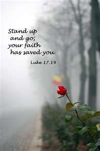 Luke 17:19 ~ Stand up and go; your faith has saved you...  More at http://ibibleverses.christianpost.com/