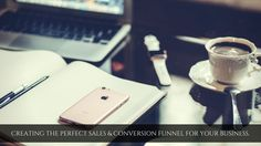 CREATING THE PERFECT SALES & CONVERSION FUNNEL FOR YOUR BUSINESS.  https://www.dreamteam-va.com/blog/creating-the-perfect-sales-funnel-for-your-business
