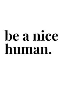 be a nice human. Acrylic Tray by pink lemonade - Medium 15 x Motivation Positive, Monday Motivation, Positive Quotes, Motivational Quotes, Inspirational Quotes, Couple Quotes, Words Quotes, Wise Words, Life Quotes