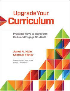 Curriculum experts Janet A. Hale and Michael Fisher describe how to upgrade curriculum to embrace modern learning environments that engage students in higher-order thinking tasks, make local and global connections, and incorporate appropriate technology.