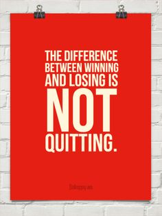 The difference between winning and losing is not quitting. #21597