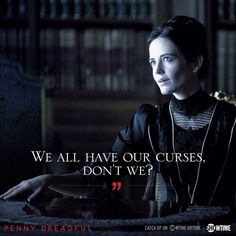We all have ou curses Penny Dreadful quote