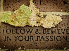 Follow & Believe in Your Passion (c Mike Larson, Inc)