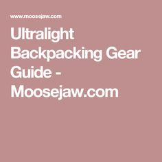 Ultralight Backpacking Gear Guide - Moosejaw.com
