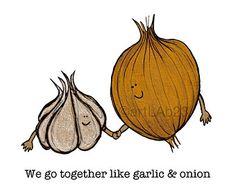 We go together like garlic and onion