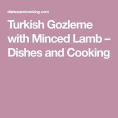Turkish Gozleme with Lamb - savoury homemade flatbreads from scratch filled with ground lamb, spices, herbs and feta cheese. Homemade Flatbreads, Lamb Dishes, Ground Lamb, 4 Ingredients, Feta, Spices, Herbs, Cooking, Kitchen