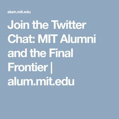 MIT Alumni and the Final Frontier | Twitter Chat with alum.mit.edu