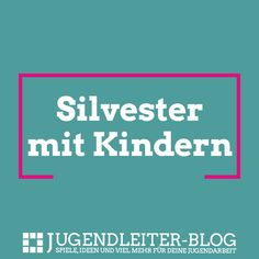 Silvester mit Kindern feiern Partys, Blog, Funny Games, Games For Kids