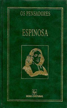 ESPINOSA, Baruch de. Pensamentos metafísicos; Tratado da correção do intelecto; Tratato político; Correspondência. São Paulo: Nova Cultural, 2000. 560 p. (Coleção Os Pensadores [Nova Cultural]). ISBN 8535109978. Inclui bibliografia; 21x13cm.  Palavras-chave: FILOSOFIA; ESPINOSA, BARUCH DE, 1632-1677.  CDU 101.9 / N677o / 2000